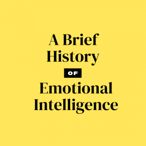 A Brief History of Emotional Intelligence